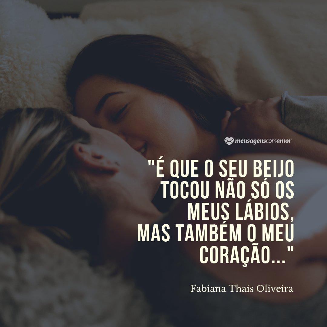 'É que o seu beijo tocou não só os meus lábios, Mas também o meu coração' - Mensagens de Amor