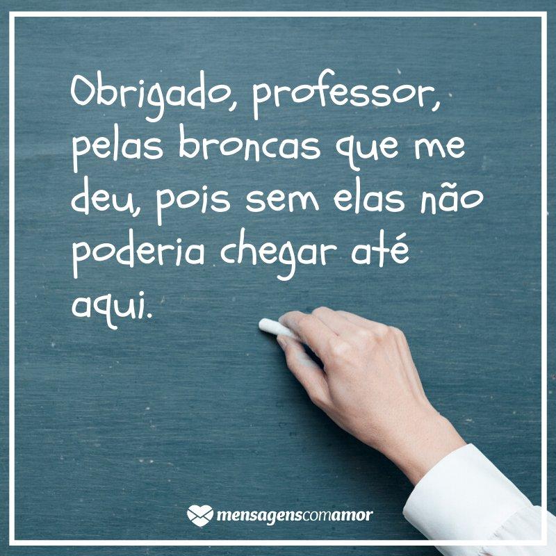 'Obrigado, professor, pelas broncas que me deu, pois sem elas não poderia chegar até aqui.' - Oração e Frases para o Dia do Professor