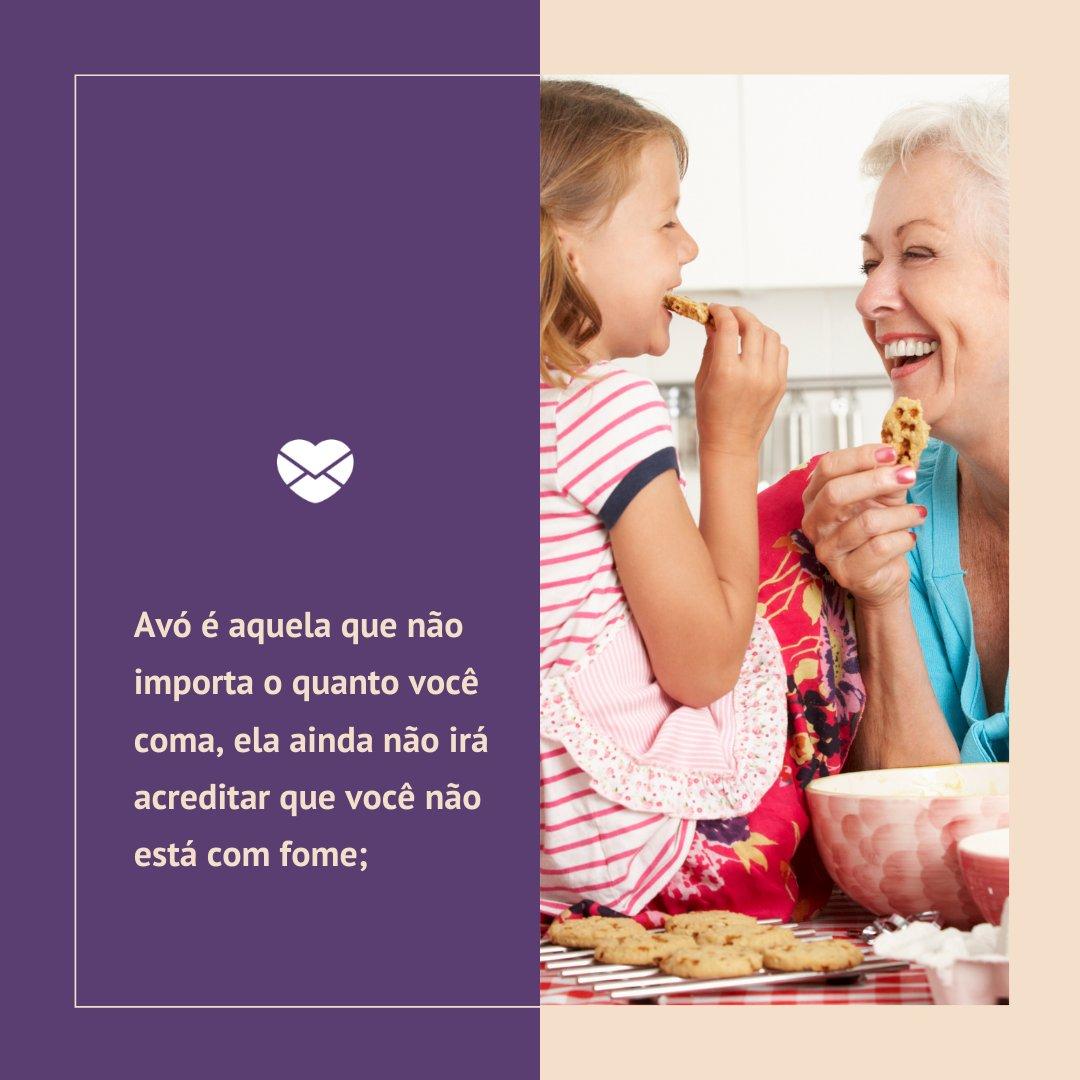 'Avó é aquela que não importa o quanto você coma, ela ainda não irá acreditar que você não está com fome;' - Mensagens para o dia dos avós