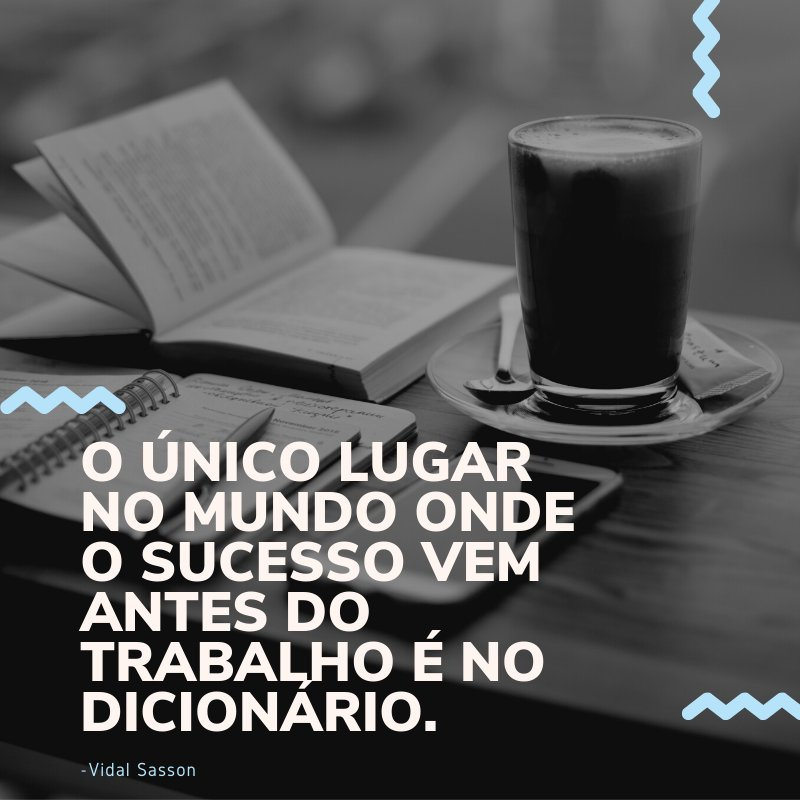 'O único lugar no mundo onde o sucesso vem antes do trabalho é no dicionário.' -Mensagens para o Dia do Trabalho
