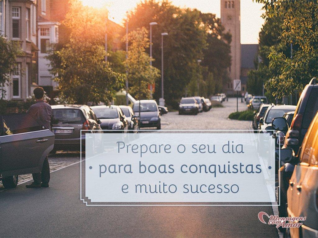 'Prepare o seu dia para boas conquistas e muito sucesso.' - Mensagens de formatura