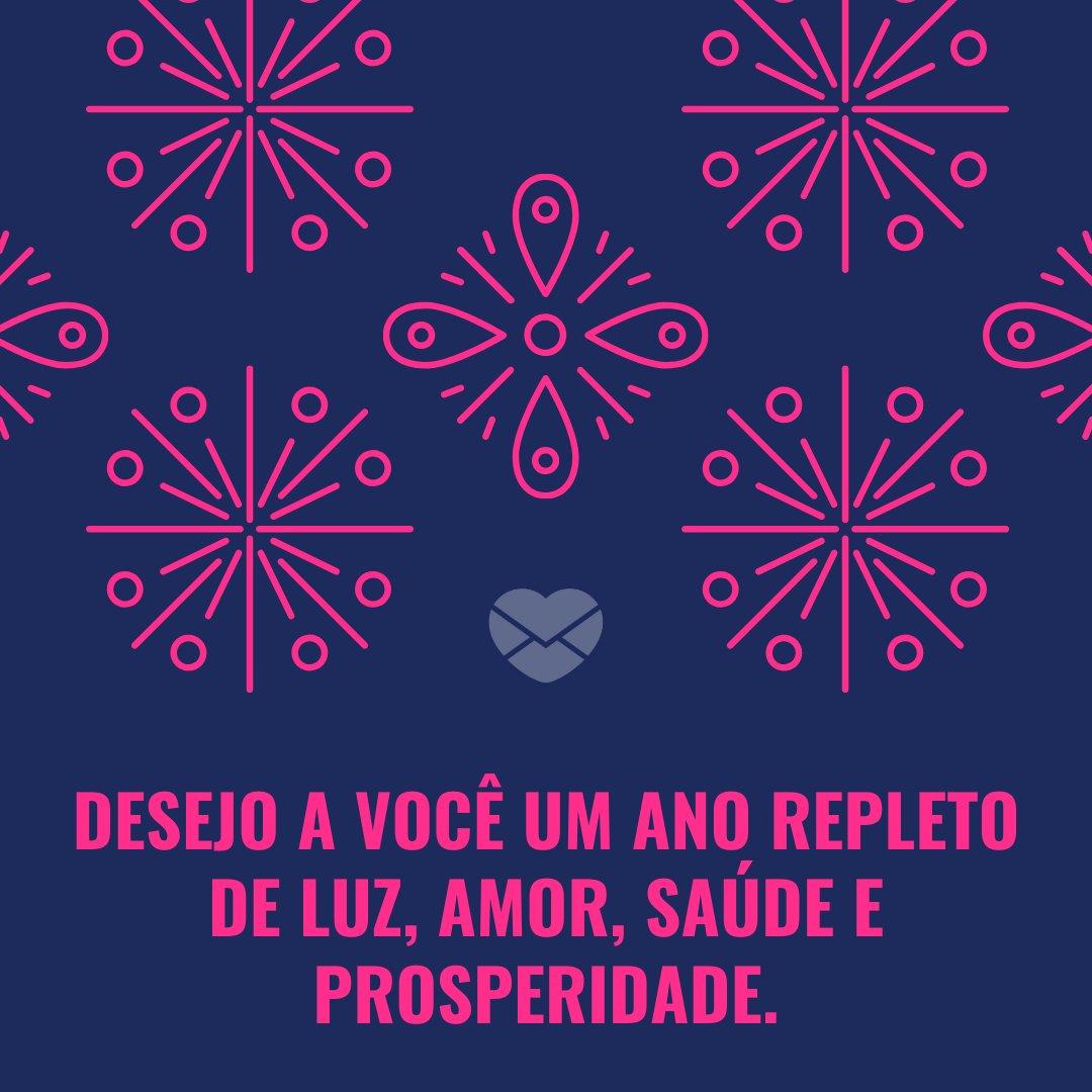 'Desejo a você um ano repleto de luz, amor, saúde e prosperidade.' - Mensagens de Ano Novo