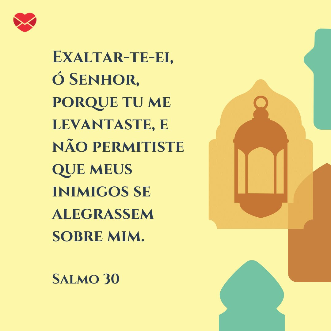 'Exaltar-te-ei, ó Senhor, porque tu me levantaste, e não permitiste que meus inimigos se alegrassem sobre mim.' -  Mensagens de salmos