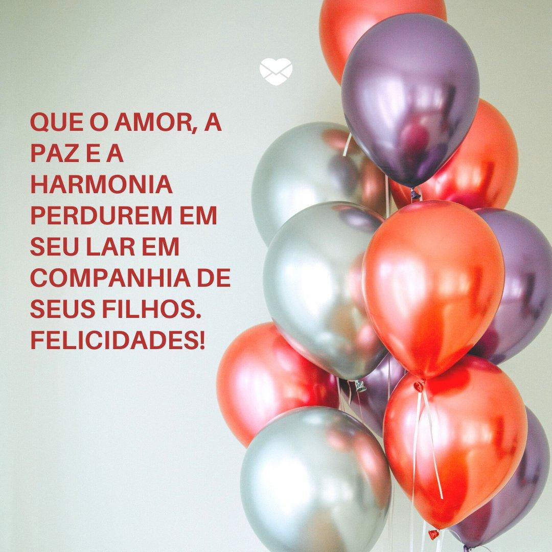 'Que o amor, a paz e a harmonia perdurem em seu lar em companhia de seus filhos. Felicidades!' -Frases de Aniversário