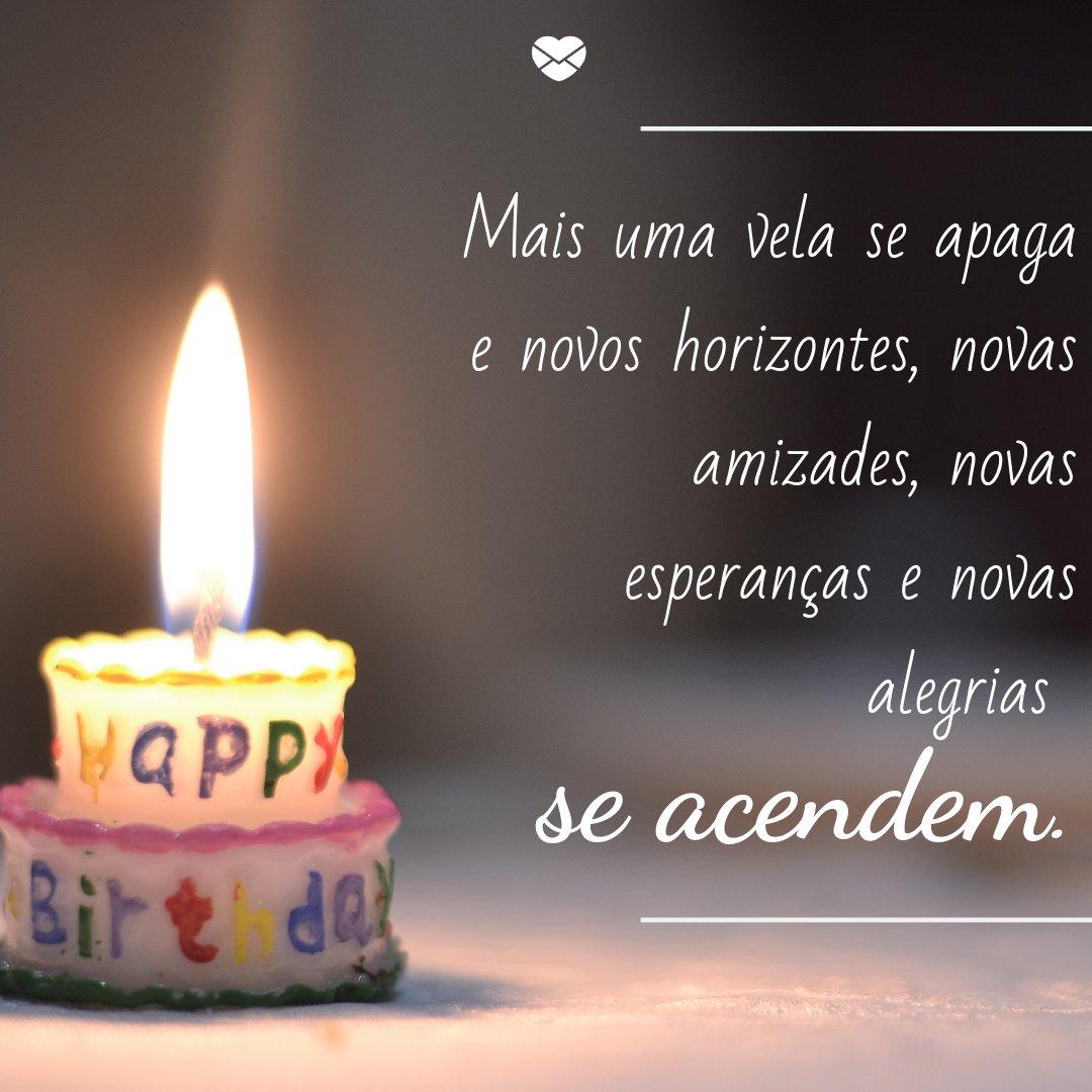 'Mais uma vela se apaga e novos horizontes, novas amizades, novas esperanças e novas alegrias se acendem' - Frases de Aniversário