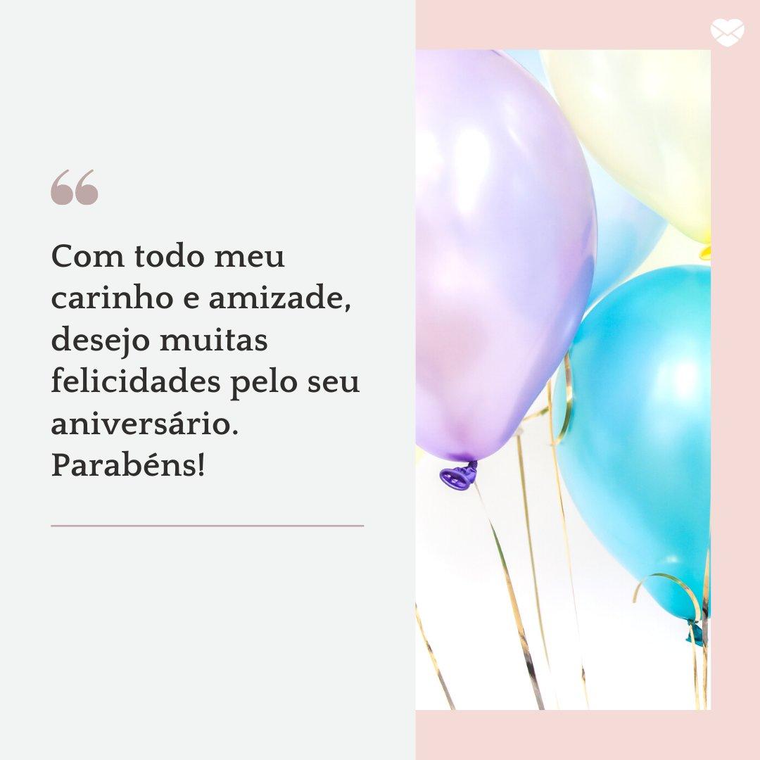 'Com todo meu carinho e amizade, desejo muitas felicidades pelo seu aniversário. Parabéns!' -Frases de Aniversário
