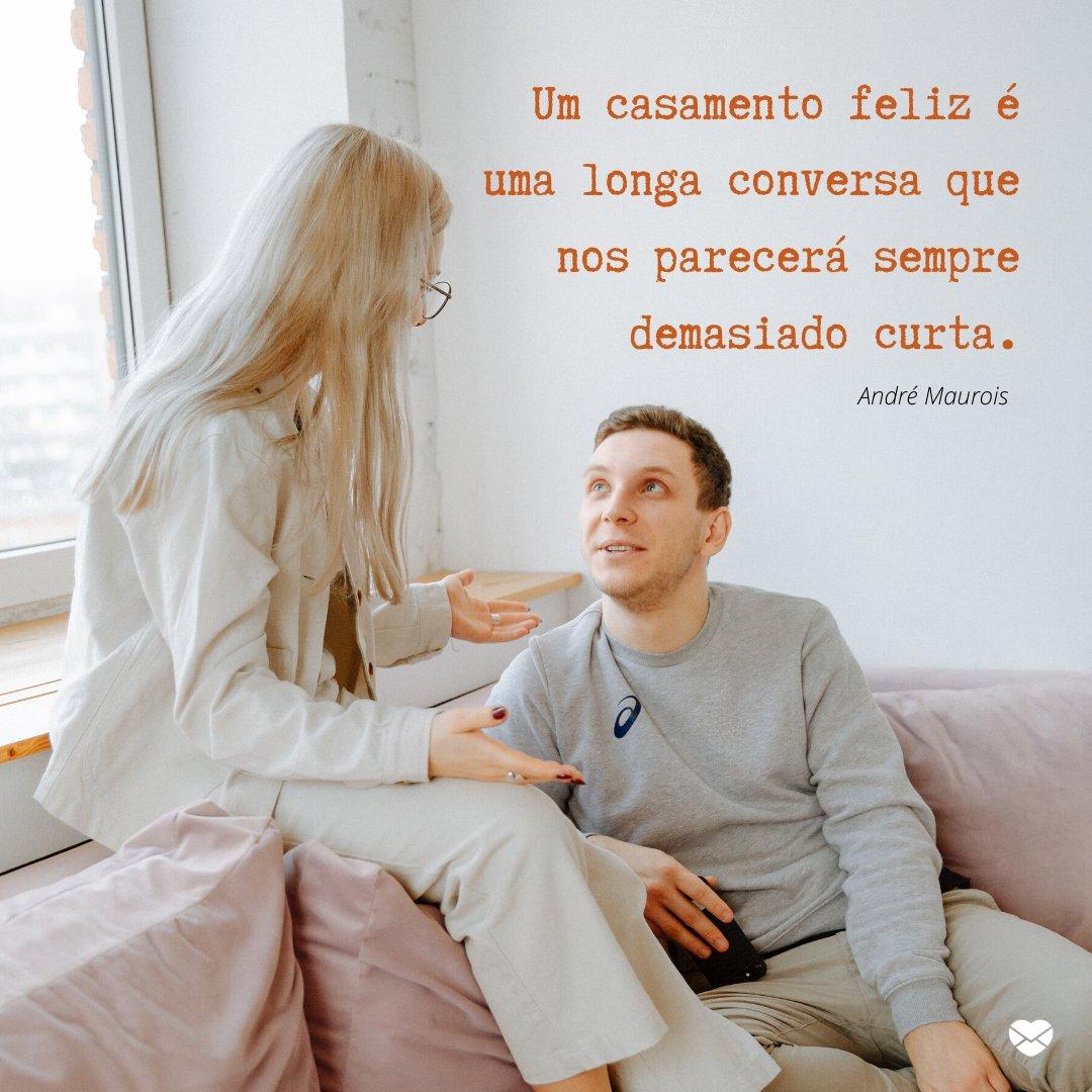 'Um casamento feliz é uma longa conversa que nos parecerá sempre demasiado curta.' - Frases de Casamento