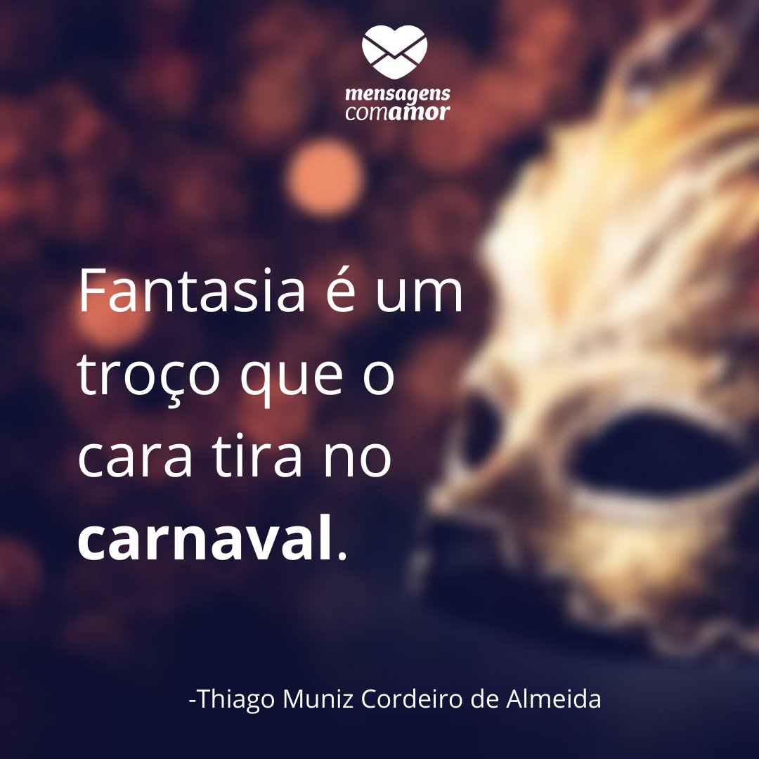 'Fantasia é um troço que o cara tira no carnaval.'-Frases sobre Carnaval