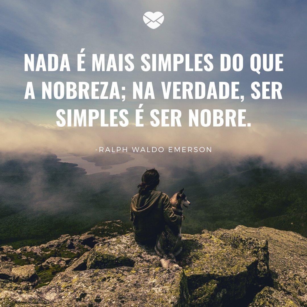 'Nada é mais simples do que a nobreza; na verdade, ser simples é ser nobre.' -Frases de Filósofos