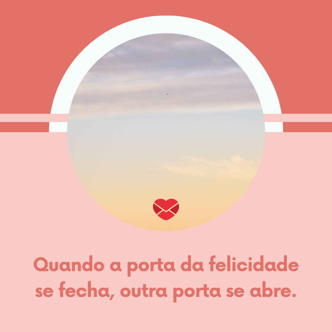 'Quando a porta da felicidade se fecha, outra porta se abre.' - Frases Bonitas