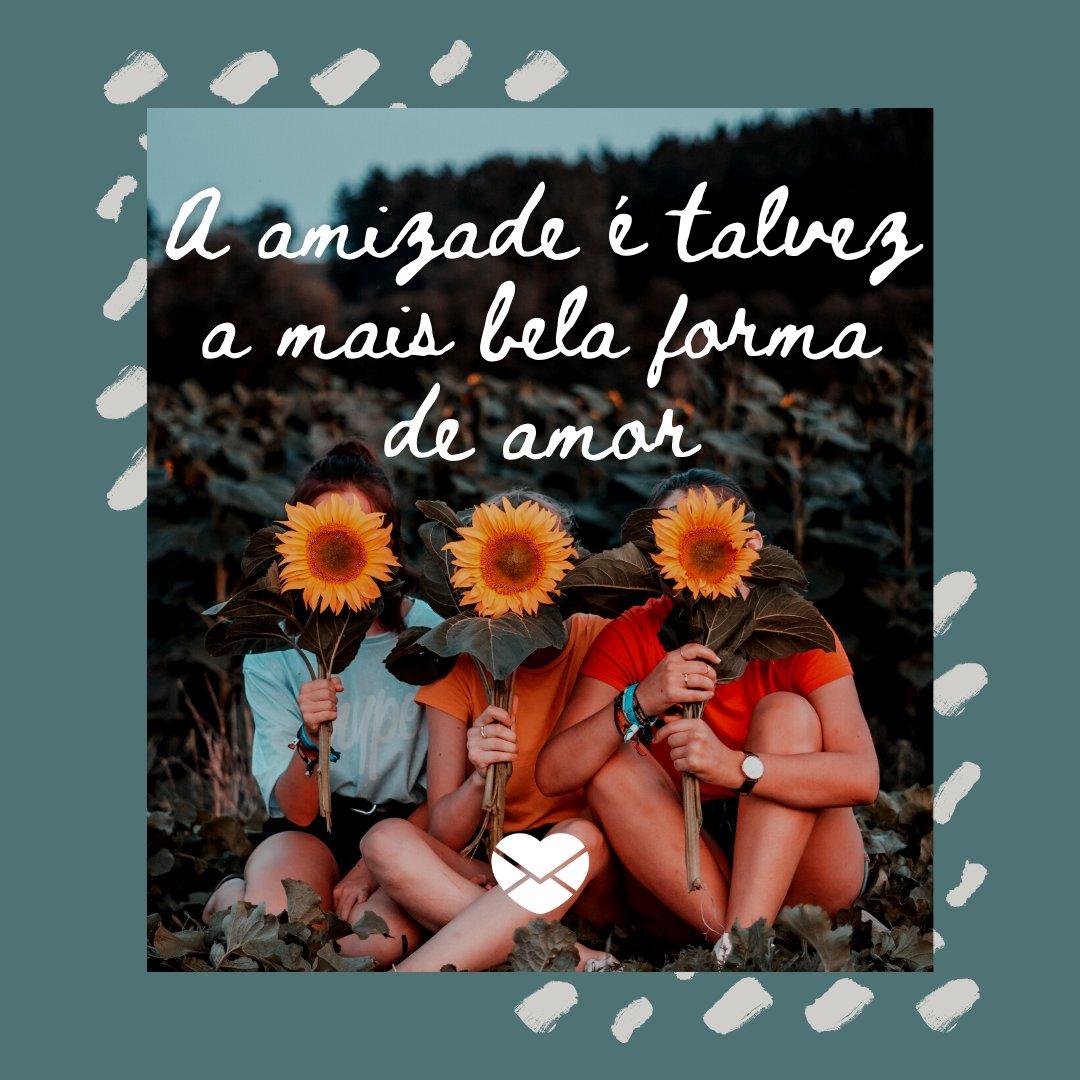 'A amizade é talvez a mais bela forma de amor' - Frases Bonitas