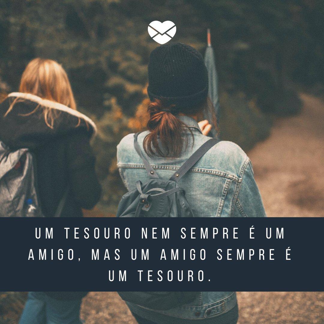 'Um tesouro nem sempre é um amigo, mas um amigo sempre é um tesouro.' - Frases Bonitas