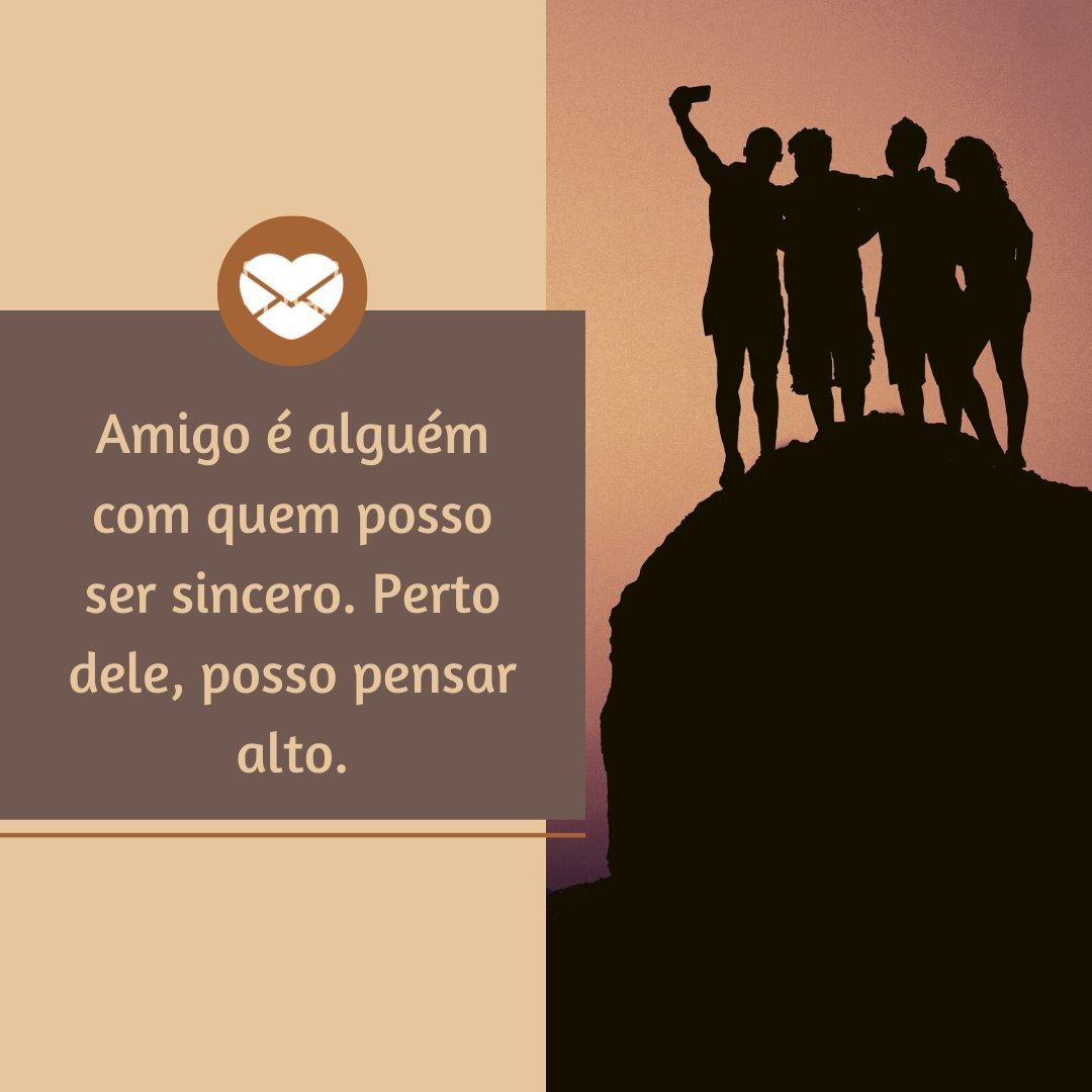 'Amigo é alguém com quem posso ser sincero. Perto dele, posso pensar alto.' - Frases Bonitas