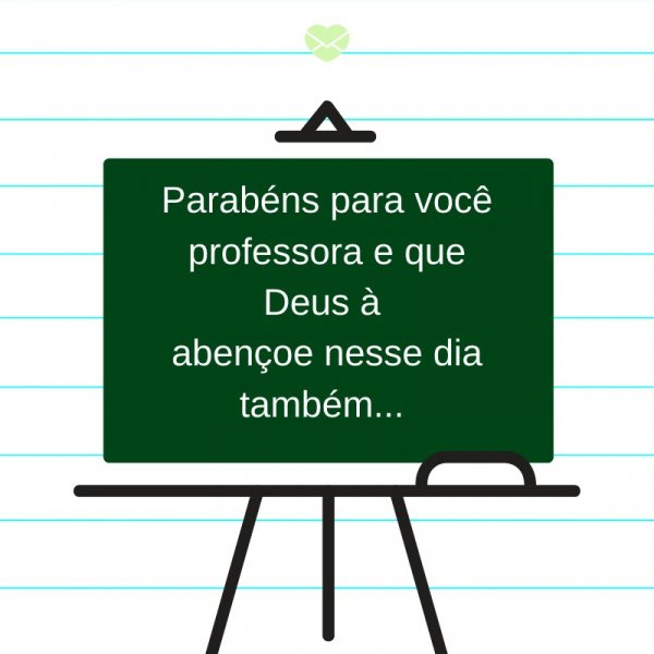 'Parabéns para você professora e que Deus à  abençoe nesse dia também... ' -Oração e Frases para o Dia do Professor