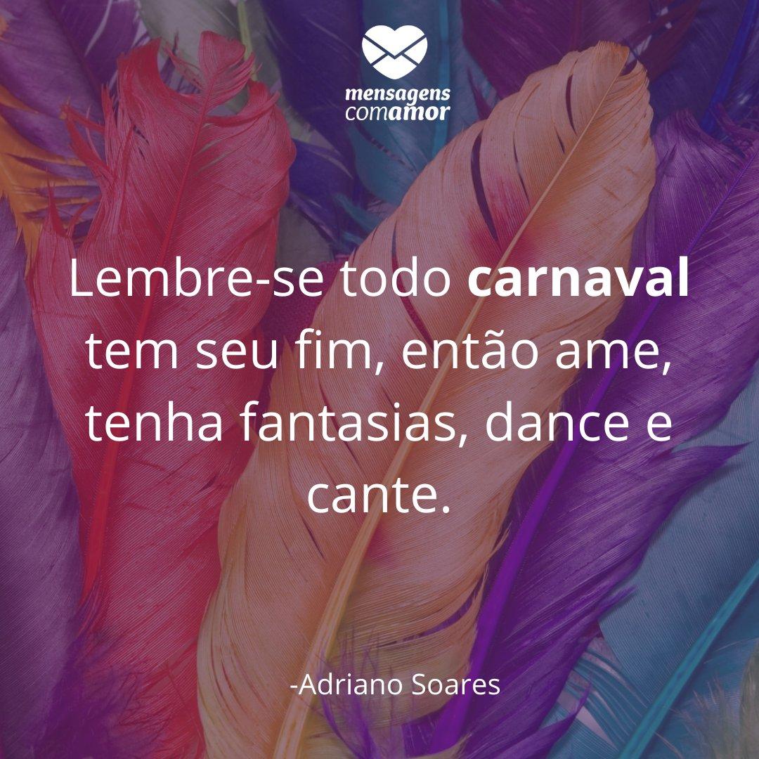 'Lembre-se todo carnaval tem seu fim, então ame, tenha fantasias, dance e cante.'- Frases sobre Carnaval