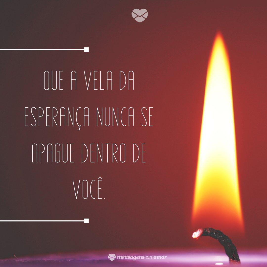 'Que a vela da esperança nunca se apague dentro de você.' -  Mensagens de Ano Novo