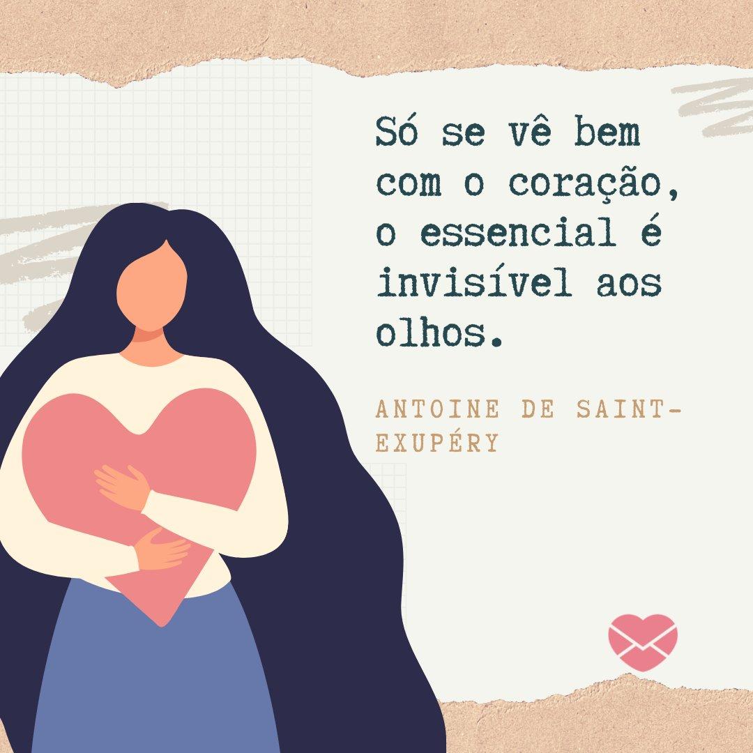 'Só se vê bem com o coração, o essencial é invisível aos olhos. Antoine de Saint-Exupéry' - Frases do Pequeno Príncipe