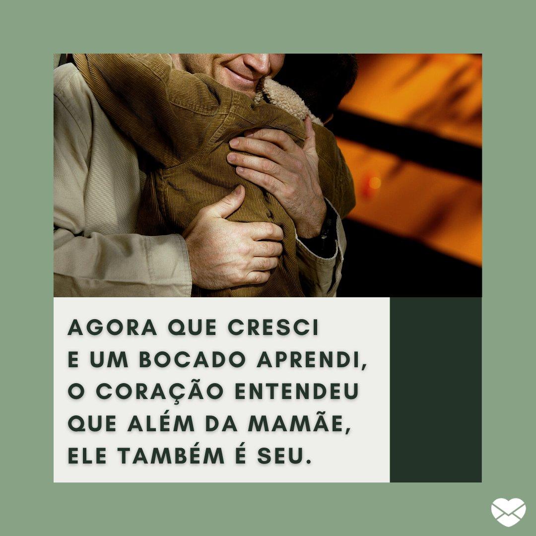 'Agora que cresci e um bocado aprendi, o coração entendeu que além da mamãe,  ele também é seu.' - Mensagens de Dia dos Pais II