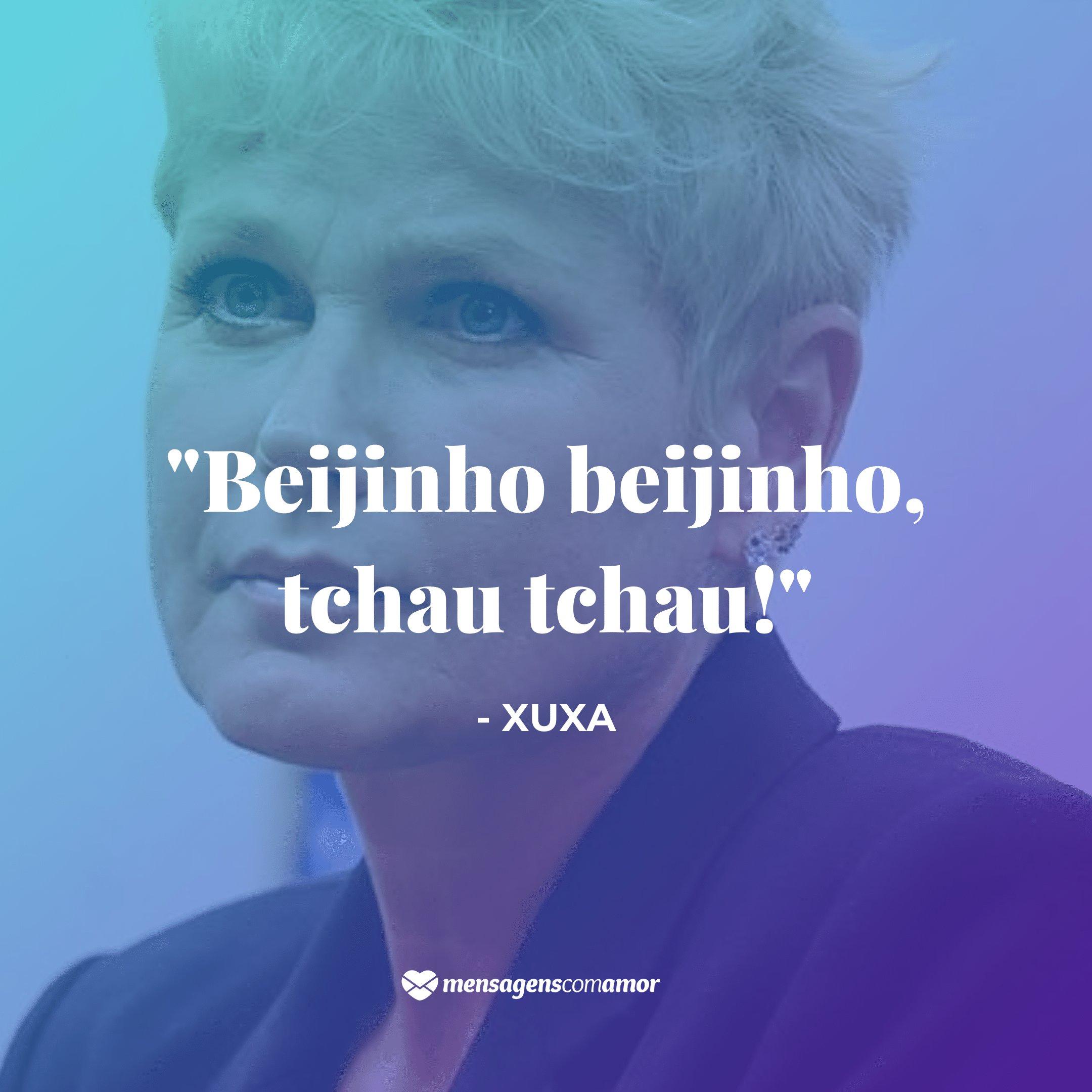 'Beijinho beijinho, tchau tchau!' - Frases de TV