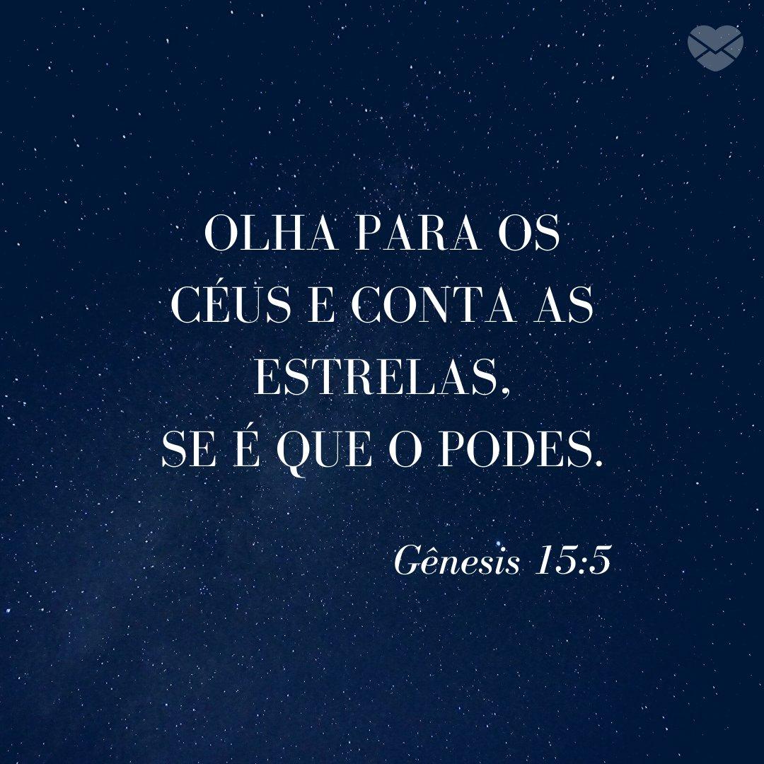 'Olha para os céus e conta as estrelas, se é que o podes. Gênesis 15:5' -  Frases Bíblicas
