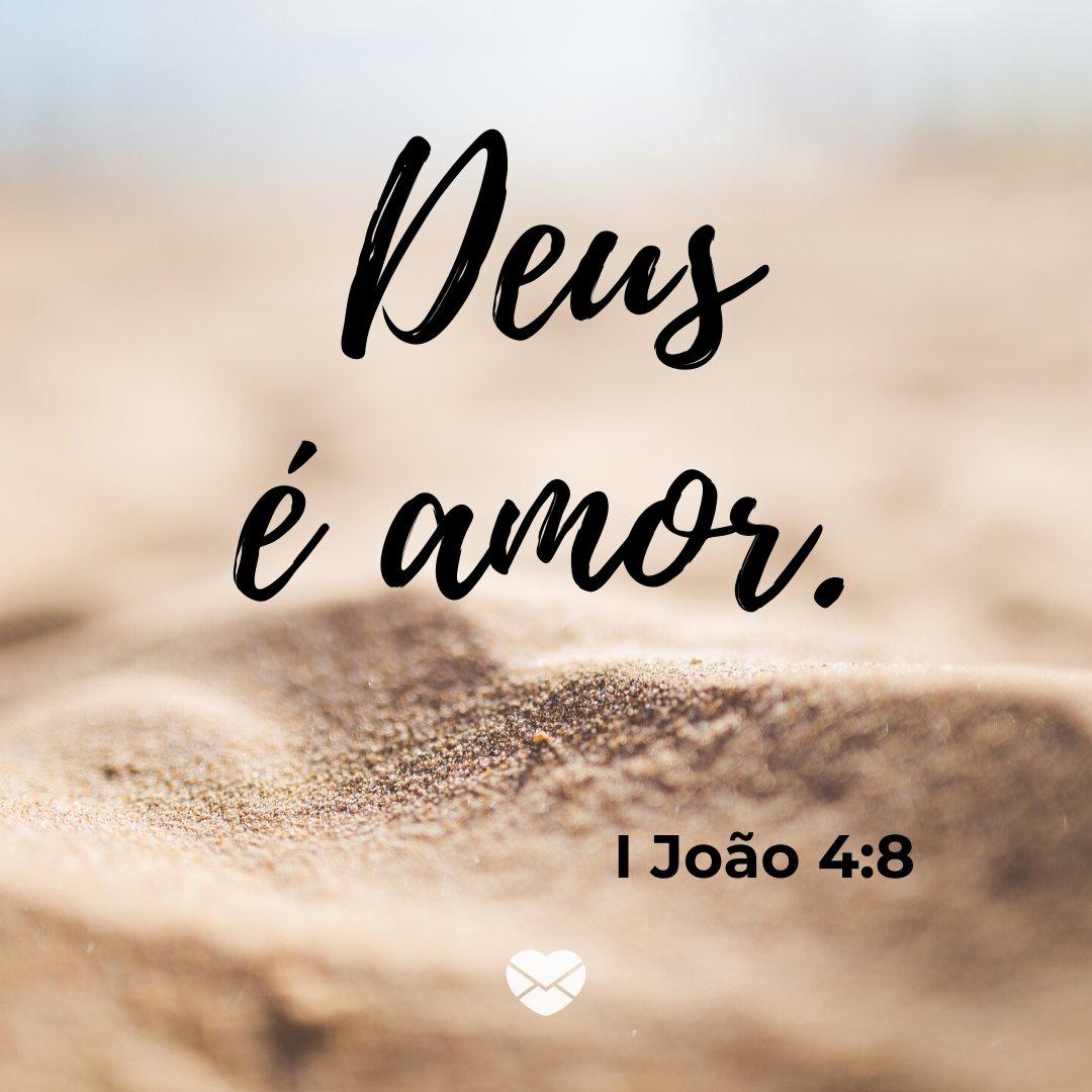 'Deus é amor. I João 4:8' - Frases Bíblicas