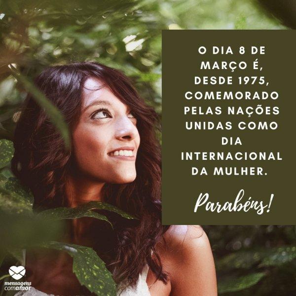 'O dia 8 de Março é, desde 1975, comemorado pelas Nações Unidas como Dia Internacional da Mulher.' - Dia Internacional da Mulher
