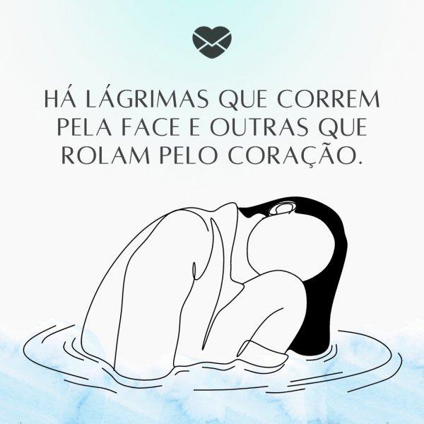 'Há lágrimas que correm pela face e outras que rolam pelo coração.' - Frases de MSN