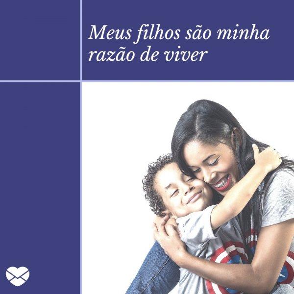 'Meus filhos são minha razão de viver' - Frases para o Dia das Mães