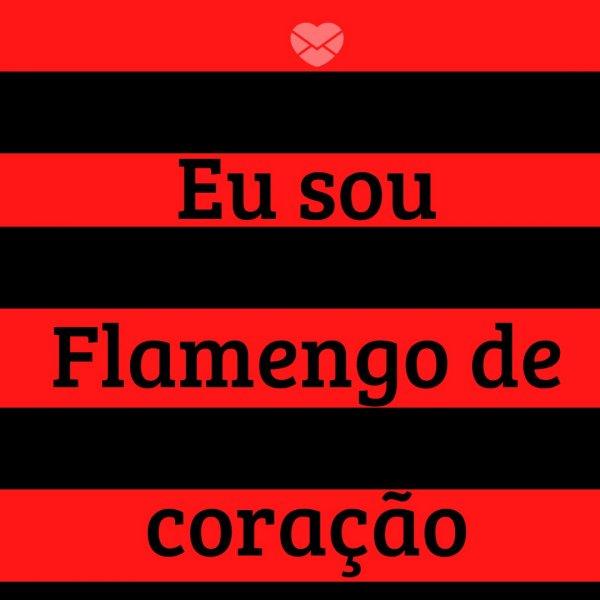 'Eu sou Flamengo de Coração' - Mensagens de futebol do Flamengo