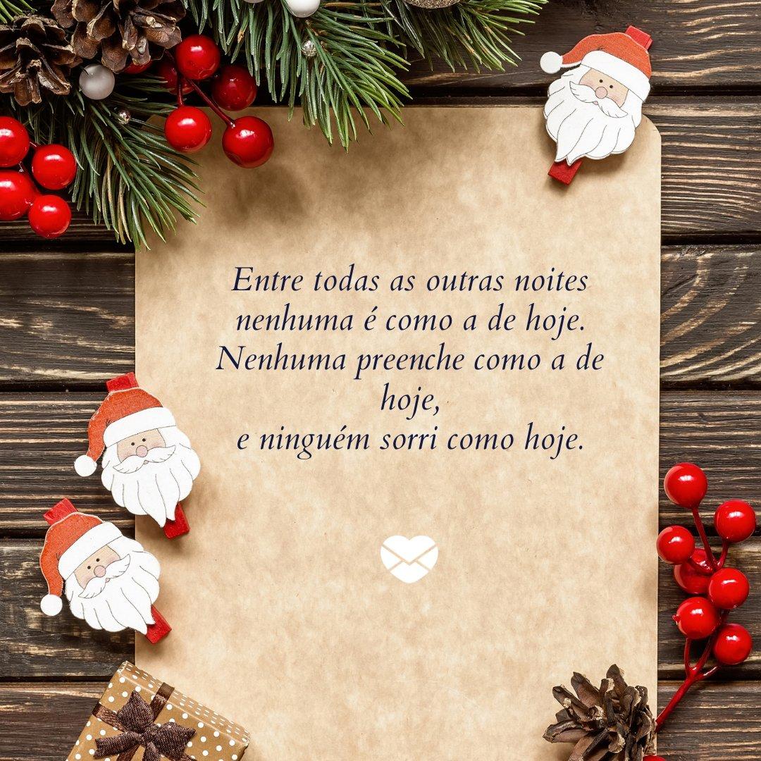 'Entre todas as outras noites nenhuma é como a de hoje. Nenhuma preenche como a de hoje, e ninguém sorri como hoje.' - Poemas natalinos 3