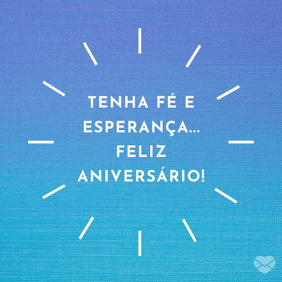 'Tenha fé e esperança... Feliz Aniversário!' - Mensagens de aniversário evangélicas