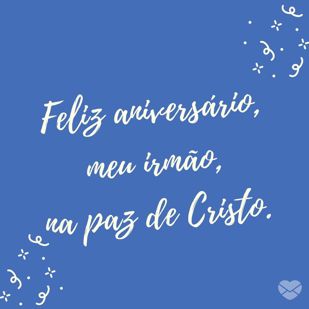 'Feliz aniversário, meu irmão, na paz de Cristo.' - Mensagens de aniversário evangélicas