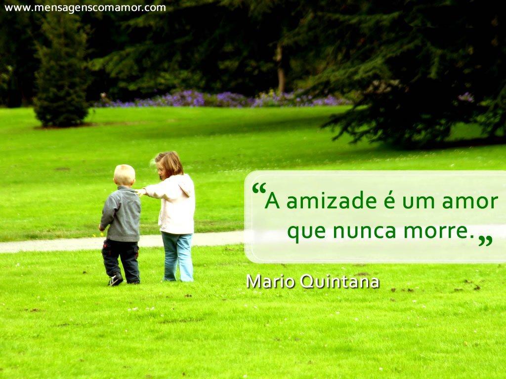 'A amizade é um amor que nunca morre.' - Imagens Apaixonadas