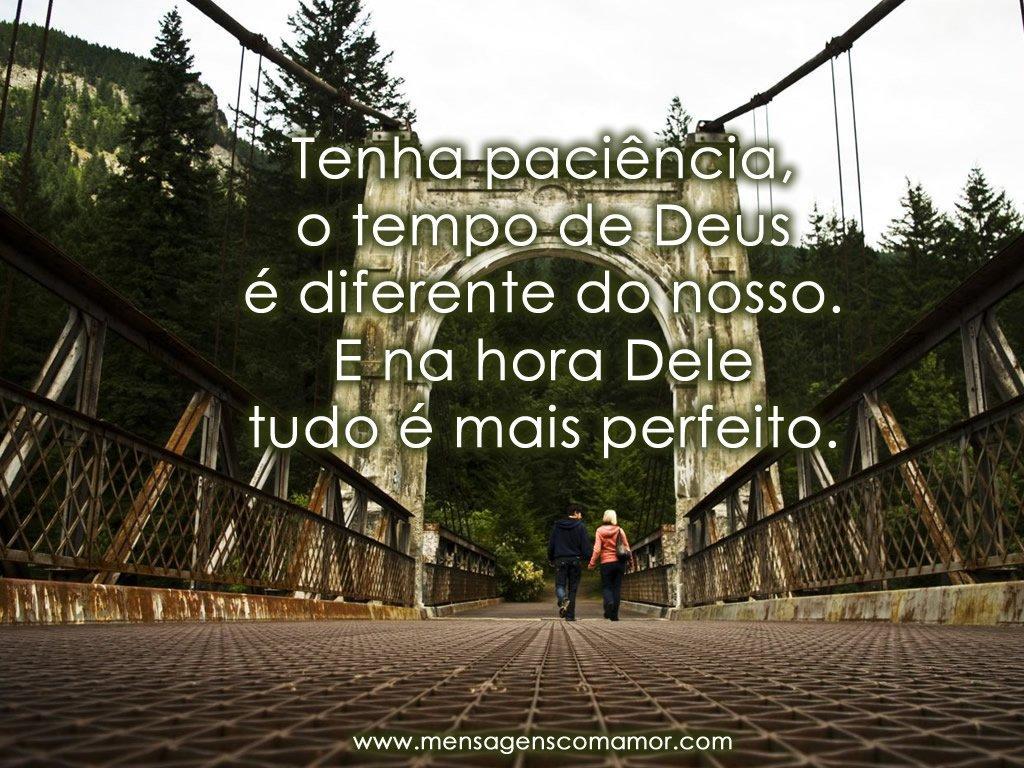 'Tenha paciência, o tempo de Deus é diferente do nosso. E na hora Dele tudo é mais perfeito' - Imagens para Refletir