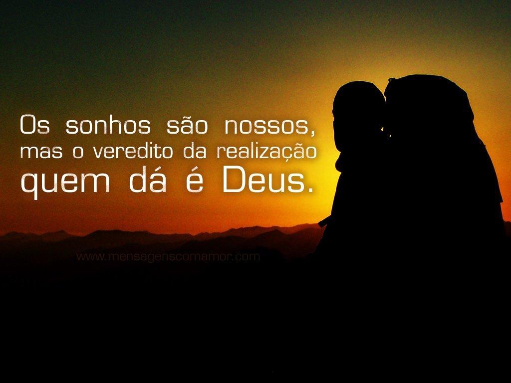 'Os sonhos são nossos, mas o veredito da realização quem dá é Deus.' - Imagens Religiosas