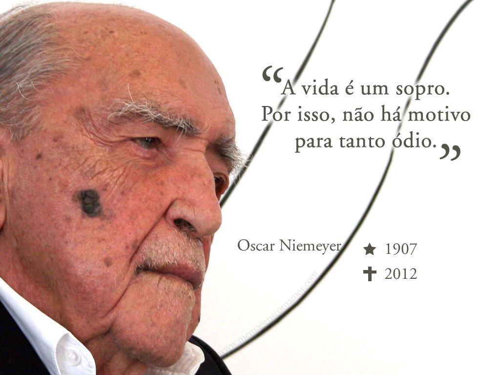 'A vida é um sopro. Por isso, não há motivo para tanto ódio.' - Oscar Niemeyer - Sopro da felicidade