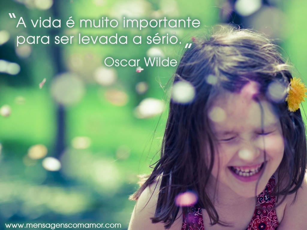 'A vida é muito importante para ser levada a sério.' - Oscar Wilde - Imagens Pensativas