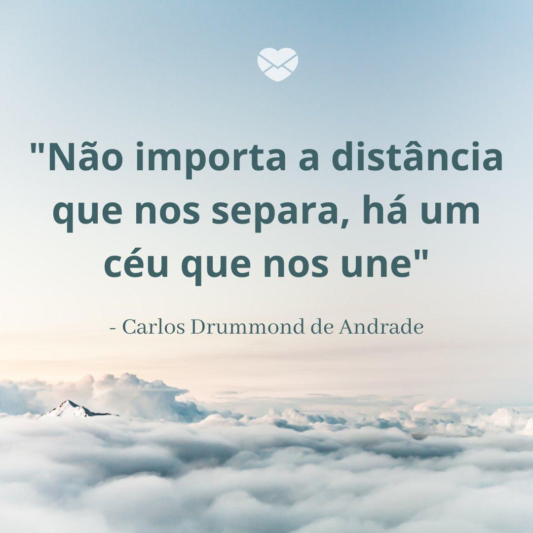 'Não importa a distância que nos separa, há um céu que nos une - Carlos Drummond de Andrade' - Imagens Para Pensar