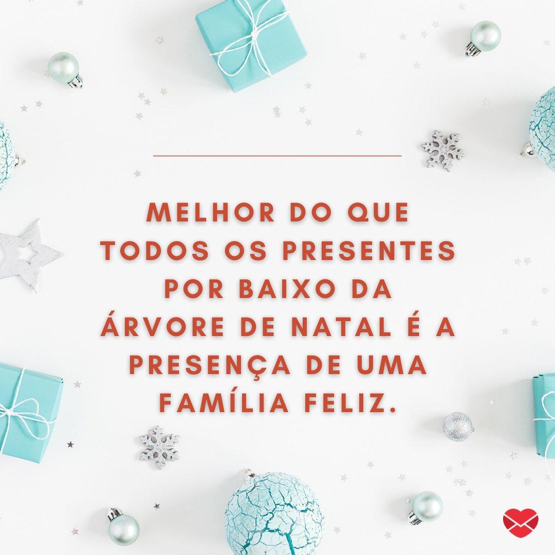 'Melhor do que todos os presentes por baixo da árvore de natal é a presença de uma família feliz.' - Imagens de Natal