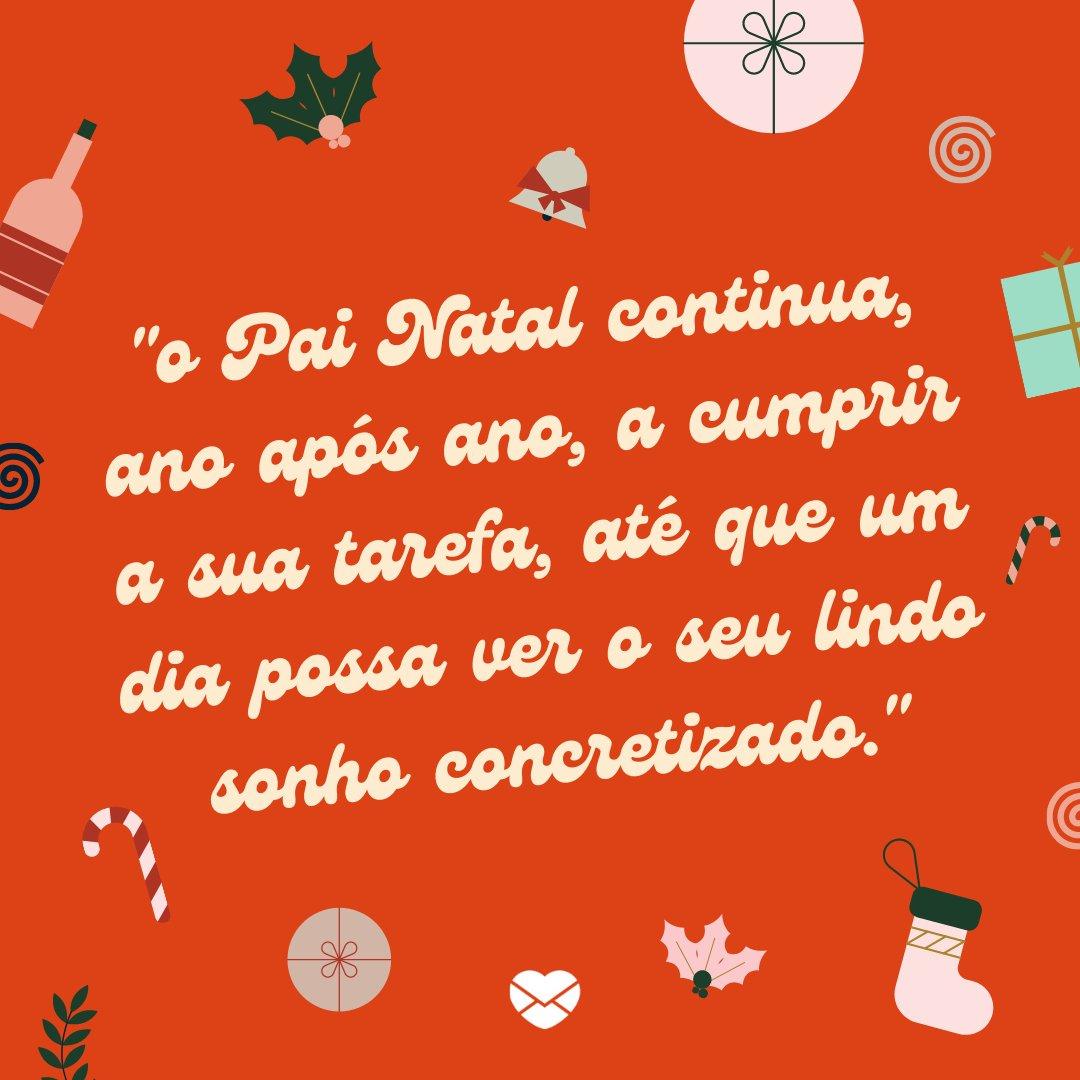 'o Pai Natal continua, ano após ano, a cumprir a sua tarefa, até que um dia possa ver o seu lindo sonho concretizado.' - Histórias de natal para crianças
