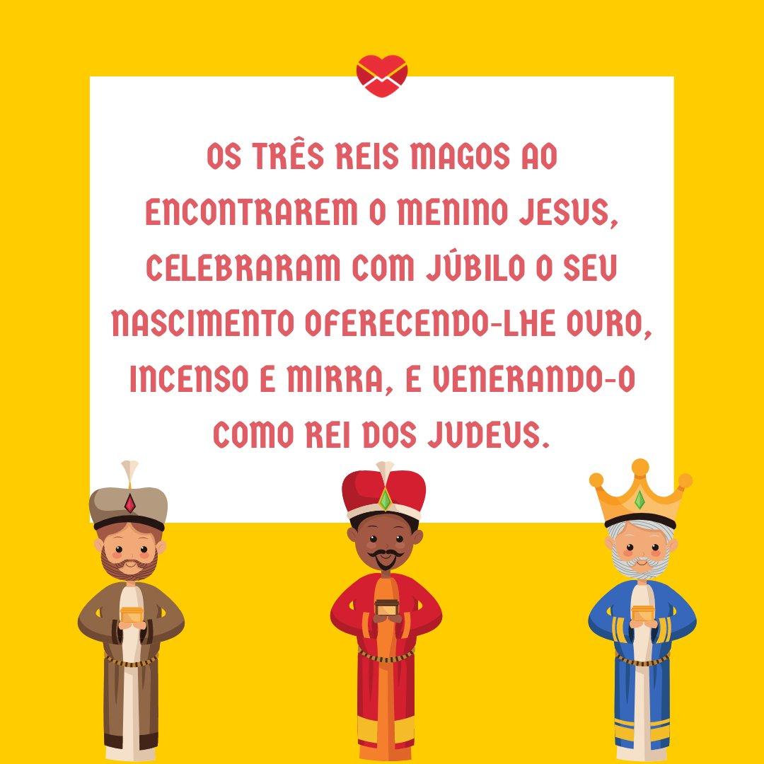 'Os três Reis Magos ao encontrarem o Menino Jesus, celebraram com júbilo o Seu nascimento oferecendo-Lhe Ouro, Incenso e Mirra, e venerando-O como Rei dos Judeus.' - Histórias de natal para crianças