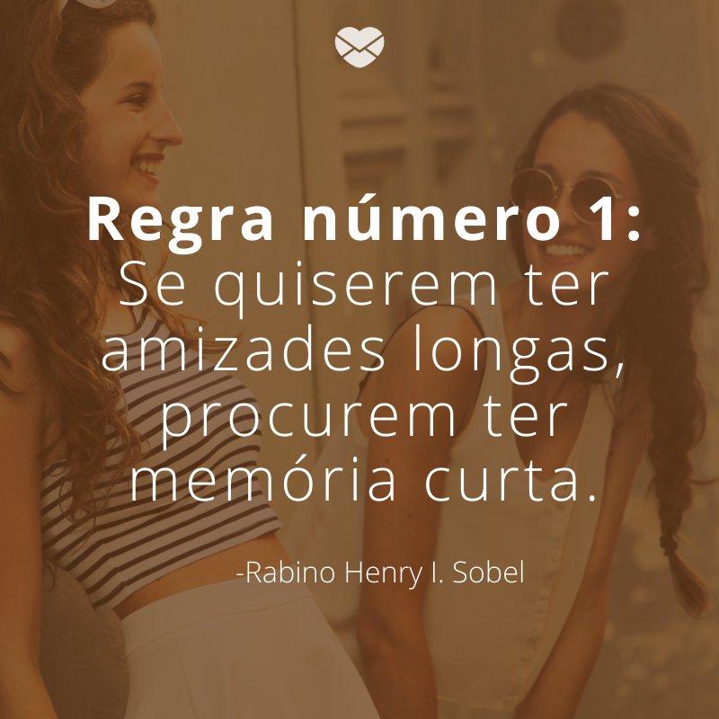 'Regra número 1: Se quiserem ter amizades longas, procurem ter memória curta.'-Mensagens para o Dia da Amizade