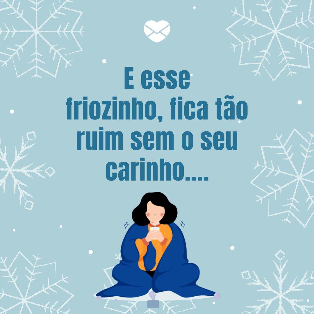 Frio Sem Carinho Frases De Frio Inverno