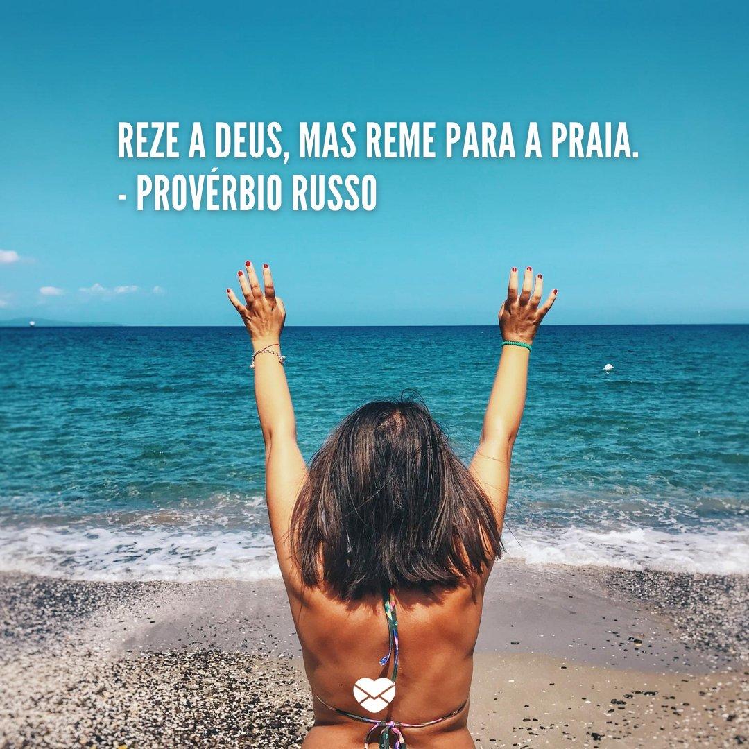 'Reze a Deus, mas reme para a praia. - Provérbio Russo' -Frases sobre praia