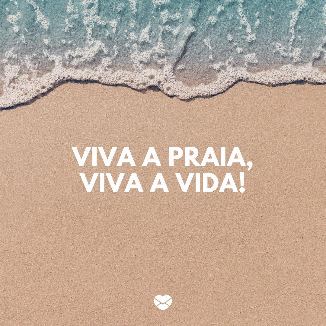 'Viva a praia, viva a vida!' -Frases sobre praia