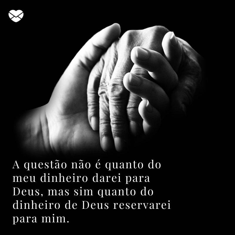 'A questão não é quanto do meu dinheiro darei para Deus, mas sim quanto do dinheiro de Deus reservarei para mim.' -Deus ama você