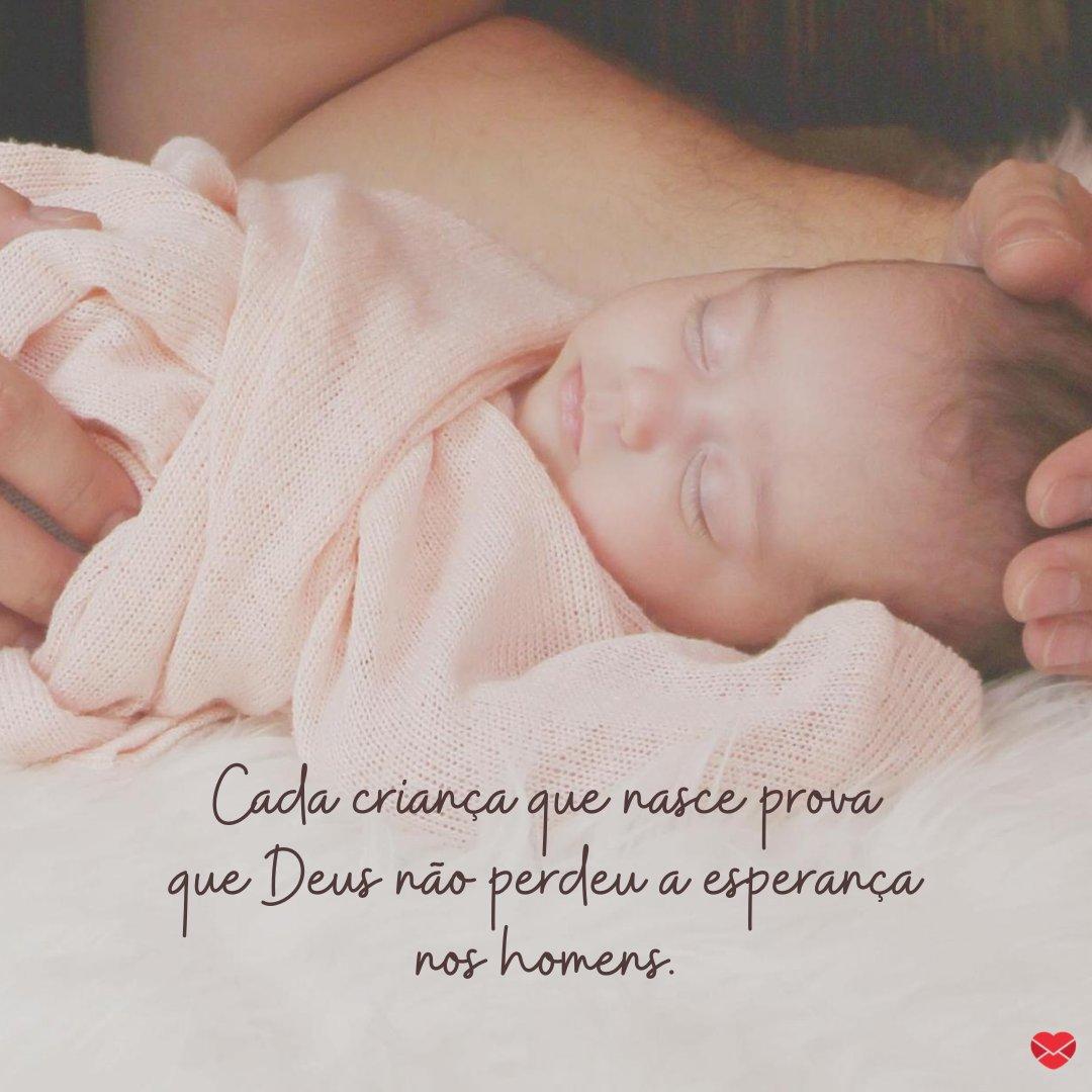 'Cada criança que nasce prova que Deus não perdeu a esperança nos homens.' - Frases para o Dia da Infância