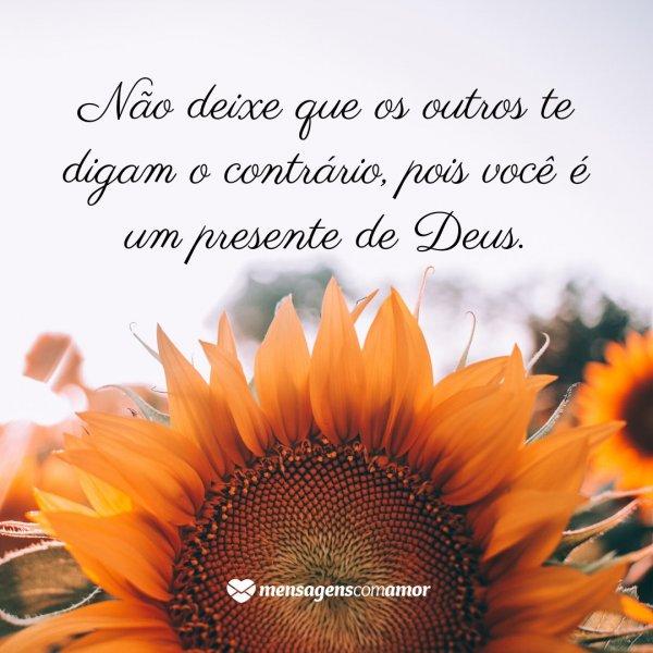 'Não deixe que os outros te digam o contrário, pois você é um presente de Deus.' -  Você é um Presente de Deus