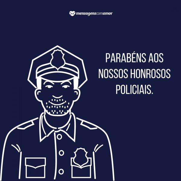 'Temos que cuidar de quem cuida de nós parabéns aos nossos honrosos policiais.' - Frases sobre Polícia