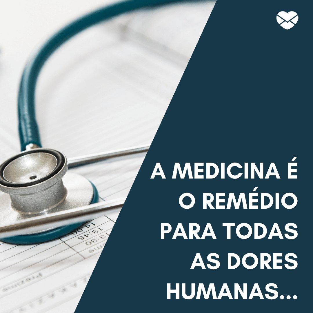 'A medicina é o remédio para todas as dores humanas...' - Frases para o Dia do Médico